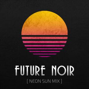 future noir [neon sun mix]